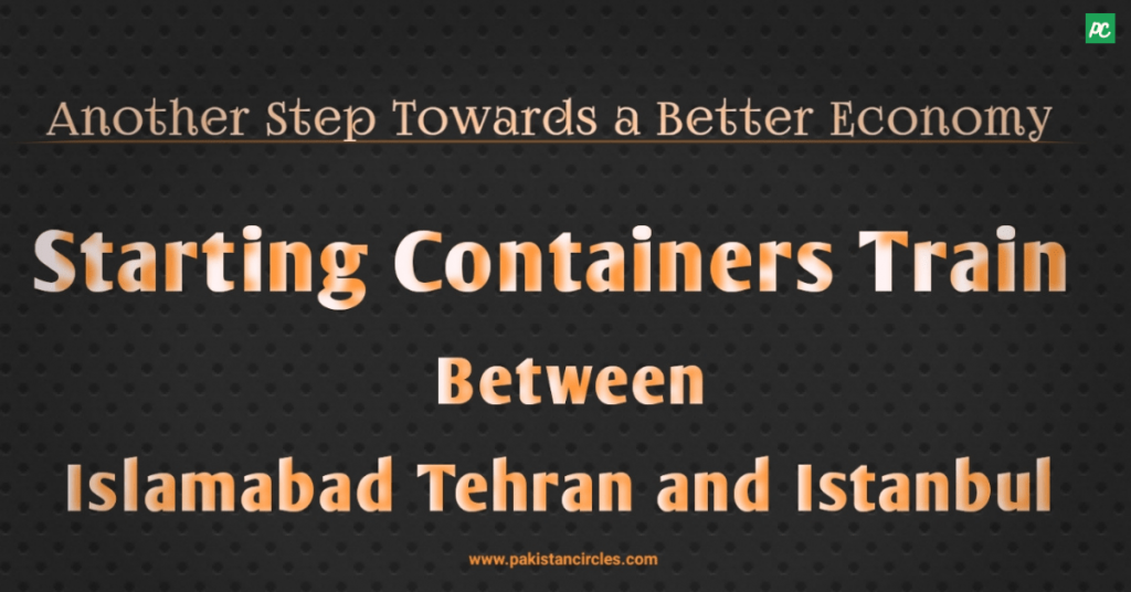 Starting Containers train between Islamabad Tehran and Istanbul